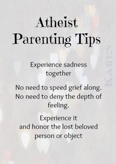 My Own Mind: Atheist Parenting: The Big Question: Death: How to experience my grief with my kids there? How to help them through the many conflicting feelings that we were experiencing? Atheist Blog, Atheist Quotes, Gentle Parenting, Parenting Advice, Parallel Parenting, Miss My Dad, Athiest, Spiritus, Happy Thoughts
