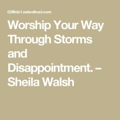 Worship Your Way Through Storms and Disappointment. Christian Stories, Bible Studies, Disappointment, Storms, Worship, Celebration, Math, Quotes, Quotations