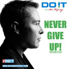 """""""Persistence is very important. You should never give up, unless you are forced too... No, I never give up. I'd have to be dead or completely incapacitated!"""" - Elon Musk  #elonmusk #doit #doitordietrying #motivationalquotes #motivation #motivational #positivevibes"""