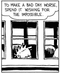 "Calvin and Hobbes QUOTE OF THE DAY (DA): ""I wish school would disappear forever, right now! ..To make a bad day worse, spend it wishing for the impossible."" -- Calvin/Bill Watterson"