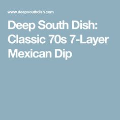 Deep South Dish: Classic 70s 7-Layer Mexican Dip