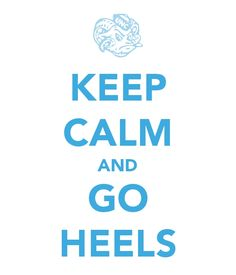 "TARHEELS!!!  Another ""Keep Calm"" but, I had to re-pin it just for you... Lol"