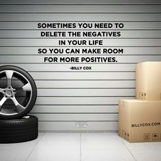 Sometimes you need to delete the negatives in your life so you can make room for more positives.