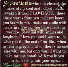 I love you. In Loving Memory Quotes, Real Love Quotes, Soulmate Love Quotes, Deep Quotes About Love, Romantic Love Quotes, Love Texts For Him, Love Poems For Him, Thank You For Loving Me, Love You