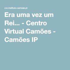 Era uma vez um Rei... - Centro Virtual Camões - Camões IP
