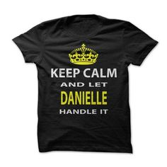 Keep Calm & Let Danielle Handle It - #thoughtful gift #hostess gift. OBTAIN LOWEST PRICE => https://www.sunfrog.com/Funny/Keep-Calm-Let-Danielle-Handle-It.html?68278