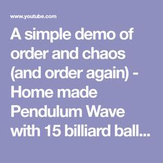 A simple demo of order and chaos (and order again) - Home made Pendulum Wave with 15 billiard balls Science Toys, Balls, Wave, Homemade, Simple, Youtube, Home Made, Waves, Youtubers