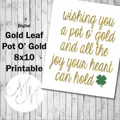St. Patrick's day printable. Love this saying. Pot of gold!  https://www.etsy.com/listing/267420071/8x10-gold-leaf-st-patricks-day-quote