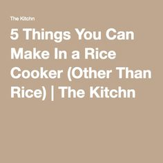 5 Things You Can Make In a Rice Cooker (Other Than Rice) | The Kitchn