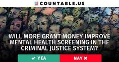 Will More Grant Money Improve Mental Health Screening in the Criminal Justice System? Vote! #CrimeandPolice #Drugs #Health #Government #FederalAgencies #Prisons #PublicSafety #Research #SocialJustice #SocialServices #States #VeteransAffairs #politics #countable