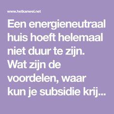 Een energieneutraal huis hoeft helemaal niet duur te zijn. Wat zijn de voordelen, waar kun je subsidie krijgen en hoe breng je het in de praktijk?