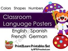 Classroom Language Posters English, Spanish, French and German Three sets of posters for the classroom in English, Spanish, French and German. Includes Colors, Shapes and Numbers 1-12. Perfect addition to a language rich classroom. Young children need an