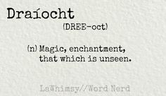 Draíocht (n) Magic, Enchantment, Tthat Which Is Unseen... Definition