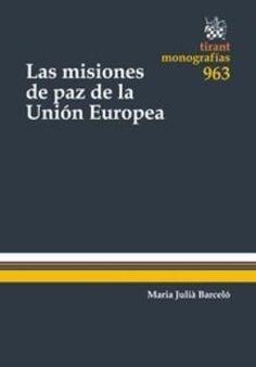 Las misiones de paz de la Unión Europea : origen, desarrollo y procedimiento de creación y seguimiento / Maria Julià Barceló.    Tirant lo Blanch, 2015