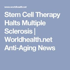 Stem Cell Therapy Halts Multiple Sclerosis      Worldhealth.net Anti-Aging News