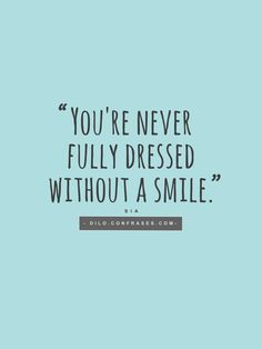 """You're never fully dressed without a smile."" - Song by Sia - #SmileMore"