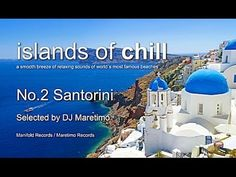 Islands Of Chill - No.2 Santorini, Selected by DJ Maretimo, HD, 2014, Wo...