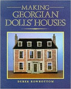 Making Georgian Dolls' Houses: Derek Rowbottom: 9780946819287: Amazon.com: Books