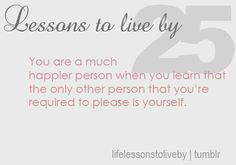 Life Lessons - please yourself.