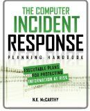 The Computer Incident Response Planning Handbook: Executable Plans for Protecting Information at Risk by N.K. McCarthy and Matthew Todd