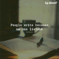 Writing quotes People Write Because No One Listens Reality Quotes, Mood Quotes, Positive Quotes, Motivational Quotes, Inspirational Quotes, Quotes Quotes, Quotes On Books, Happy Quotes, Happiness Quotes