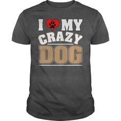 I Love My Crazy Dog T-Shirt #gift #ideas #Popular #Everything #Videos #Shop #Animals #pets #Architecture #Art #Cars #motorcycles #Celebrities #DIY #crafts #Design #Education #Entertainment #Food #drink #Gardening #Geek #Hair #beauty #Health #fitness #History #Holidays #events #Home decor #Humor #Illustrations #posters #Kids #parenting #Men #Outdoors #Photography #Products #Quotes #Science #nature #Sports #Tattoos #Technology #Travel #Weddings #Women