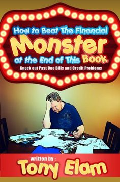 How to Beat the Financial Monster at the End of this Book (Knock Out Past Due Bills and Credit Card Problems) by Tony Elam. $3.29. Author: Tony Elam. 43 pages