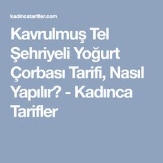 Kavrulmuş Tel Şehriyeli Yoğurt Çorbası Tarifi, Nasıl Yapılır? - Kadınca Tarifler
