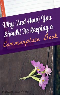 Learn how to integrate life's lessons in your daily practice by keeping a commonplace book. Here's how to start, with examples and ideas.