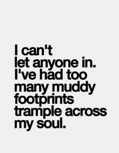 Love Quotes : I can't let anyone in. I've had too many muddy footprints  trample across…