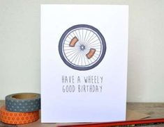 """A humorous card featuring a bicycle wheel and a choice of funny greeting. You can choose from have a wheely good birthday or you are wheely wheel Funny """"Have a Wheely Great Birthday"""" Bike Card Birthday Card Puns, Bday Cards, Happy Birthday Cards, Birthday Greetings, Humor Birthday, Birthday Humorous, Diy Birthday, Birthday Sayings, Happy Birthdays"""