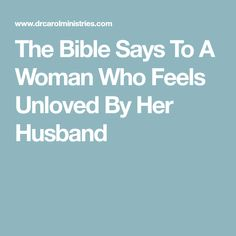 The Bible Says To A Woman Who Feels Unloved By Her Husband