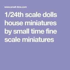 1/24th scale dolls house miniatures by small time fine scale miniatures