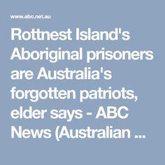 Rottnest Island's Aboriginal prisoners are Australia's forgotten patriots, elder says - ABC News (Australian Broadcasting Corporation)