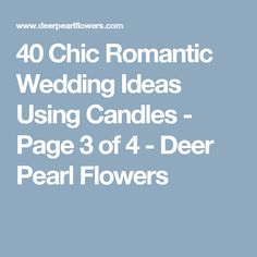 40 Chic Romantic Wedding Ideas Using Candles - Page 3 of 4 - Deer Pearl Flowers