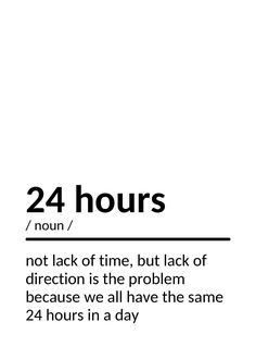 Everybody has 24 hours and the question is, what do you do with your 24 hours? Inspirational Quotes About Success, Success Quotes, Hours In A Day, Custom Posters, Positive Vibes, Self Love, Quote Of The Day, Favorite Quotes, Thoughts