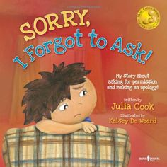Sorry, I Forgot to Ask!: My Story About Asking Permission and Making an Apology (Best Me I Can Be) by Julia Cook