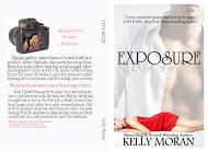 His best friend...His muse...His fantasy... Noah Caldwell has spent ten years biding his time for the chance to tell his best friend Raven Crowne the truth. Newly released Exposure available for .99 @ http://www.amazon.com/Exposure-Kelly-Moran-ebook/dp/B016TPTMXA/ref=sr_1_13?s=books&ie=UTF8&qid=1453597939&sr=1-13&keywords=kelly+moran