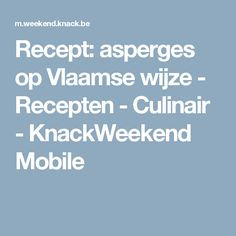 Recept: asperges op Vlaamse wijze - Recepten - Culinair - KnackWeekend Mobile