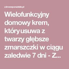 Wielofunkcyjny domowy krem, który ​​usuwa z twarzy głębsze zmarszczki w ciągu zaledwie 7 dni - Zdrowe poradniki Beauty Care, Diy Beauty, Vicks Rub, Face Wrinkles, Beauty Habits, Face Massage, Nutrition, Good To Know, Hairstyle