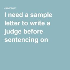 i need a sample letter to write a judge before sentencing on behalf of a family member answered by a verified criminal lawyer