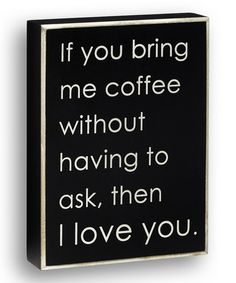 Another great find on #zulily! Black 'If You Bring Me Coffee' Wall Sign #zulilyfinds