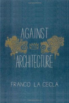 36 best ideas worth thinking images on pinterest livros art ideas against architecture by franco la cecla read online fandeluxe Choice Image