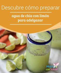 Descubre cómo preparar agua de chía con limón para adelgazar Las semillas de chía son ricas en antioxidantes y micronutrientes que nos ayudan a prevenir el envejecimiento prematuro de la piel y la mantienen firme y elástica