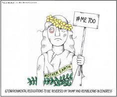 Political cartoons by Tom Curry, member of the Association of American Editorial Cartoonists. Cartoon Title = Me Too. Cartoon originally published Cartoon keywords = Me Too, EPA, Trump, GOP Save Our Earth, Love The Earth, Save The Planet, Protest Posters, Protest Signs, Protest Art, Political Art, Political Cartoons, Climate Change Quotes
