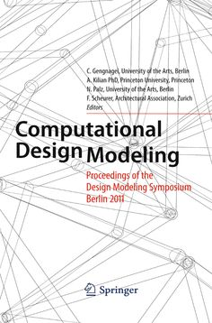 Computational Design Modelling: Proceedings of the Design Modelling Symposium Berlin 2011 by Christoph Gengnagel, Axel Kilian, Norbert Palz and Fabian Scheurer