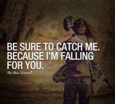 I'm Falling For Him Quotes | ... to catch me. Because I'm falling for you. - Quotes with Pictures