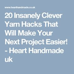 20 Insanely Clever Yarn Hacks That Will Make Your Next Project Easier! - Heart Handmade uk