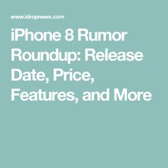 iPhone 8 Rumor Roundup: Release Date, Price, Features, and More