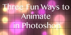 3 fun ways to animate in Photoshop